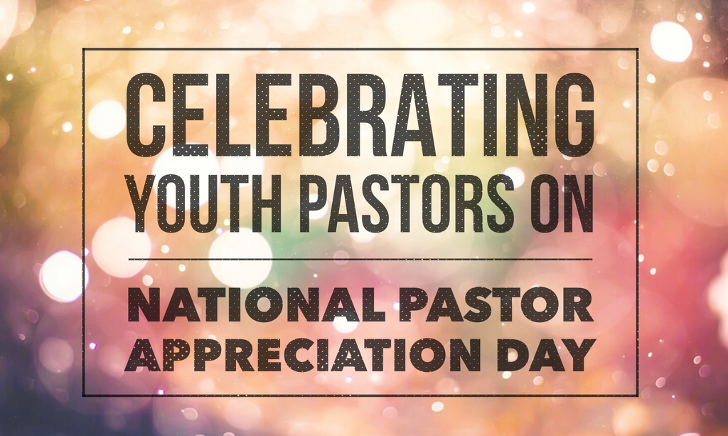 Celebrating Youth Pastors on National Pastor Appreciation Day