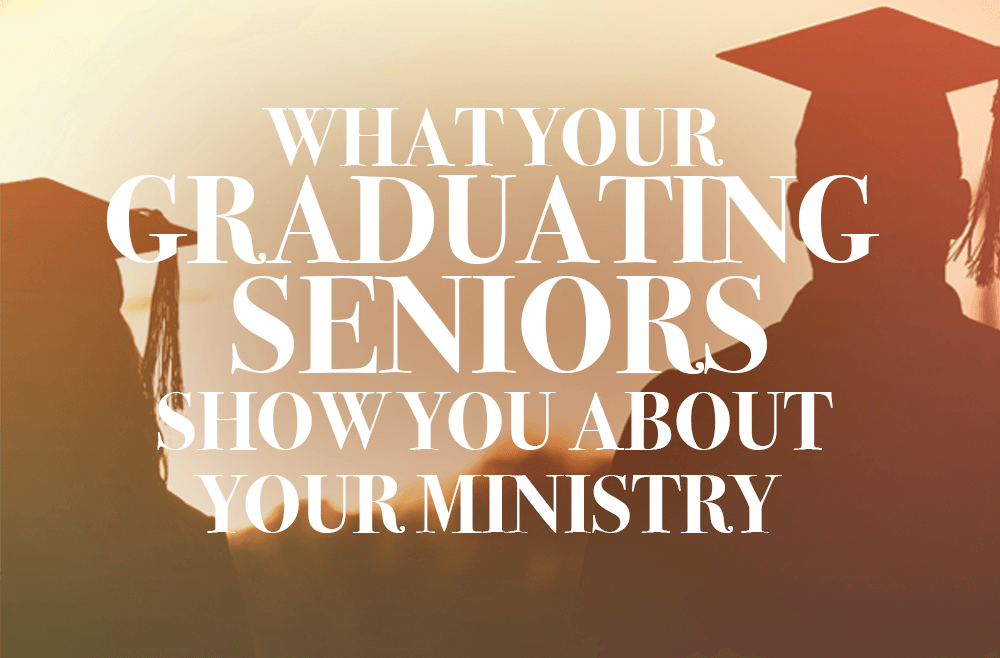 What Graduating Seniors Show You about Your Ministry