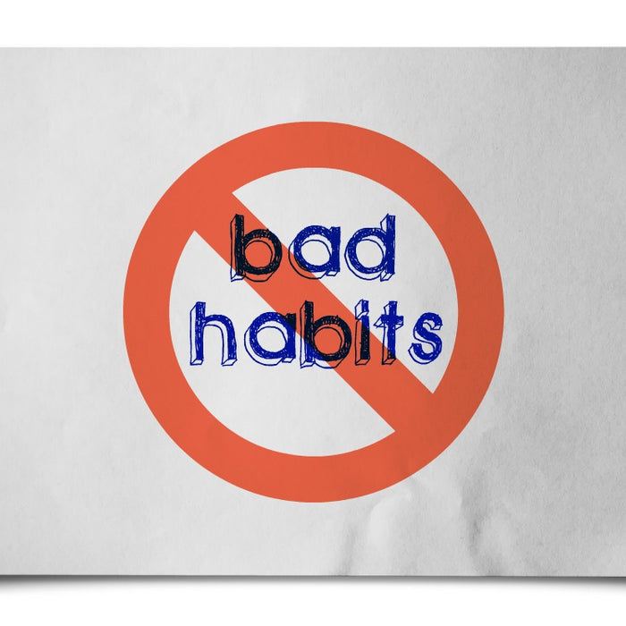 What Bad Habits Do You Need To Kick?
