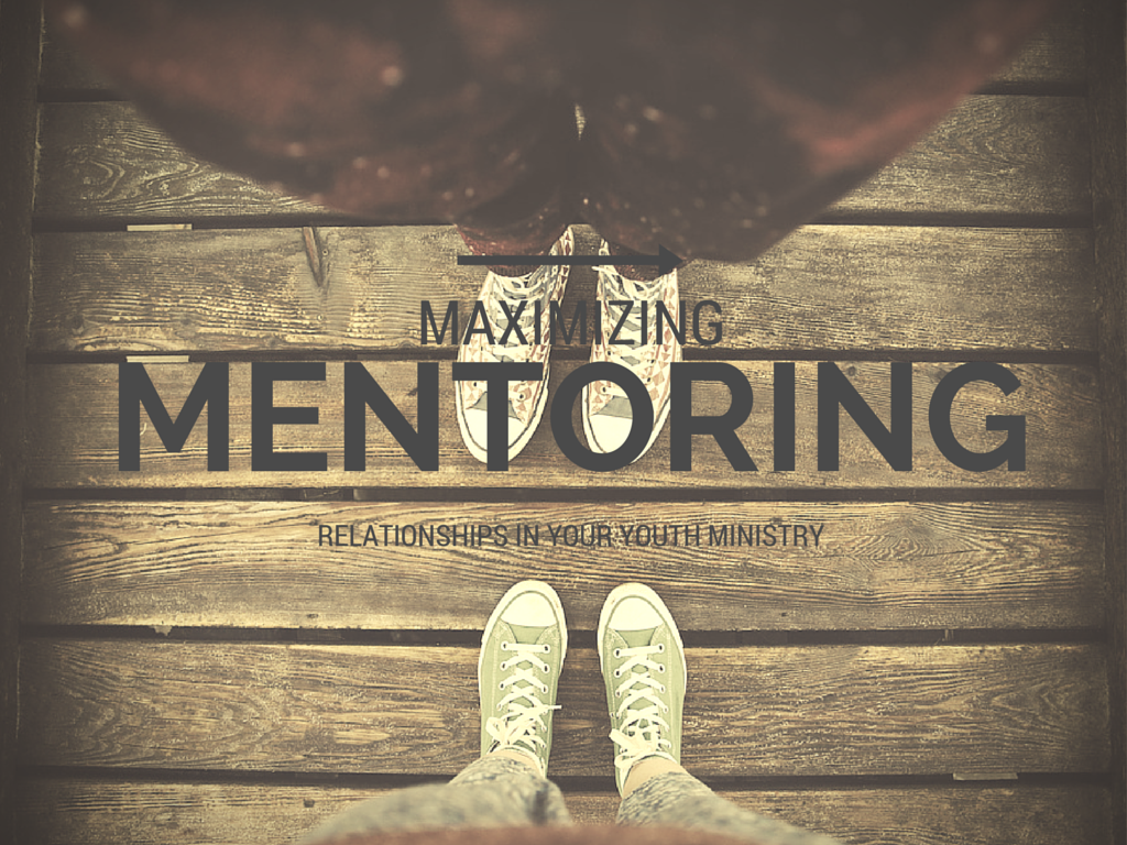 Maximizing Mentoring Relationships in Your Youth Ministry