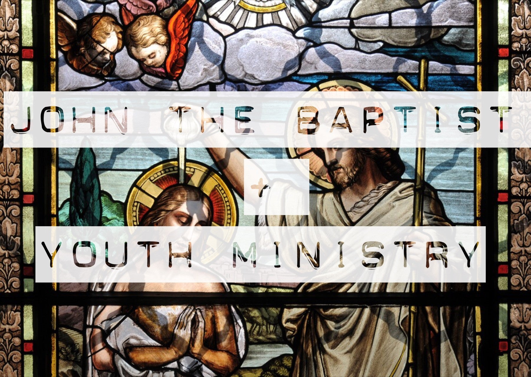 5 Things John The Baptist Teaches Us About Youth Ministry