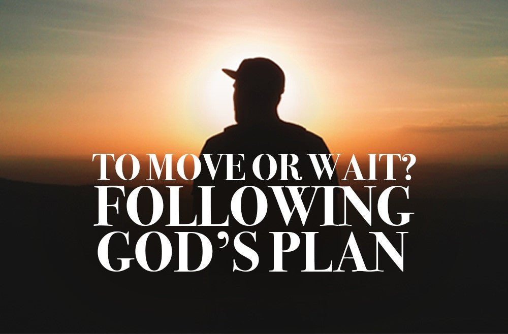 To Move or to Wait? - Following God's Plan