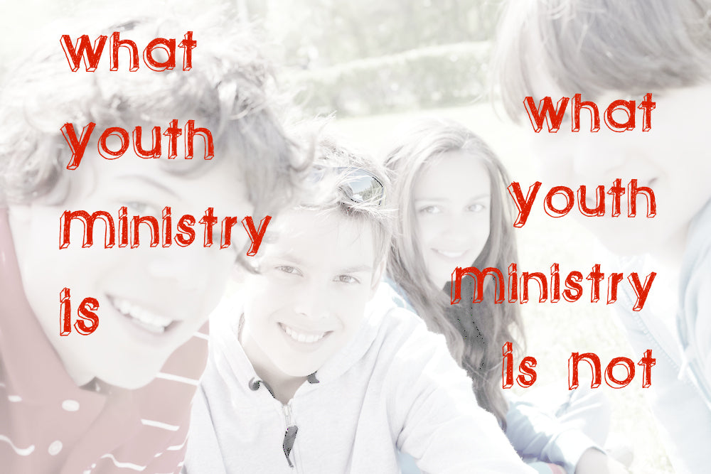 what youth ministry is and what it isn't