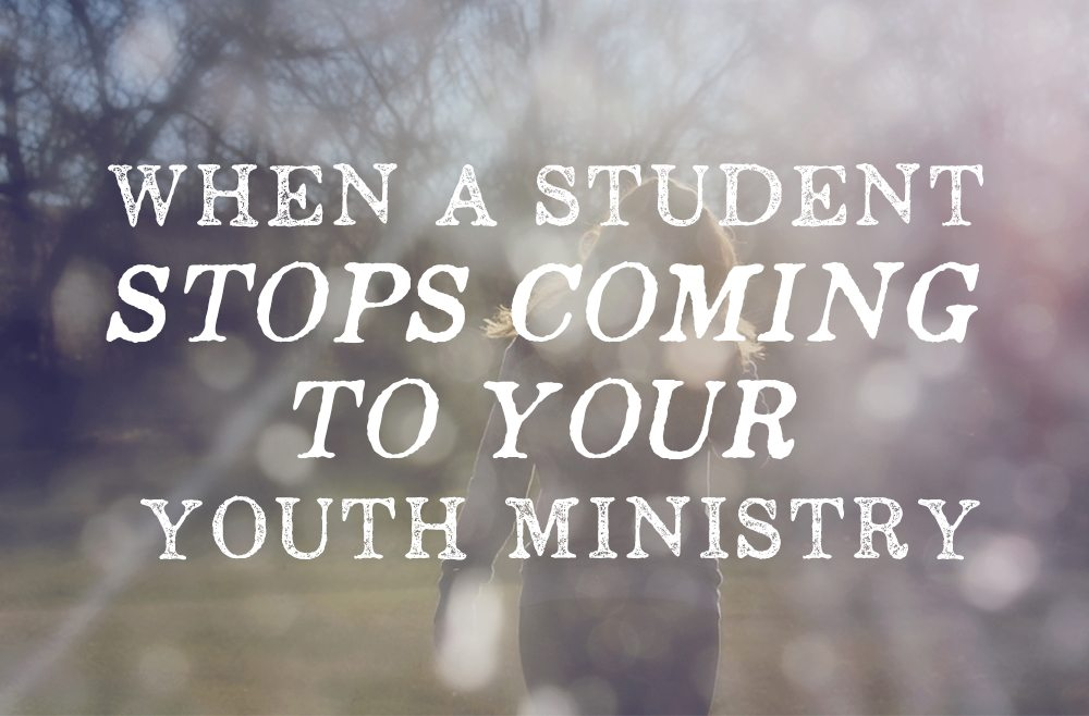 When a Student Stops Coming to Your Youth Ministry