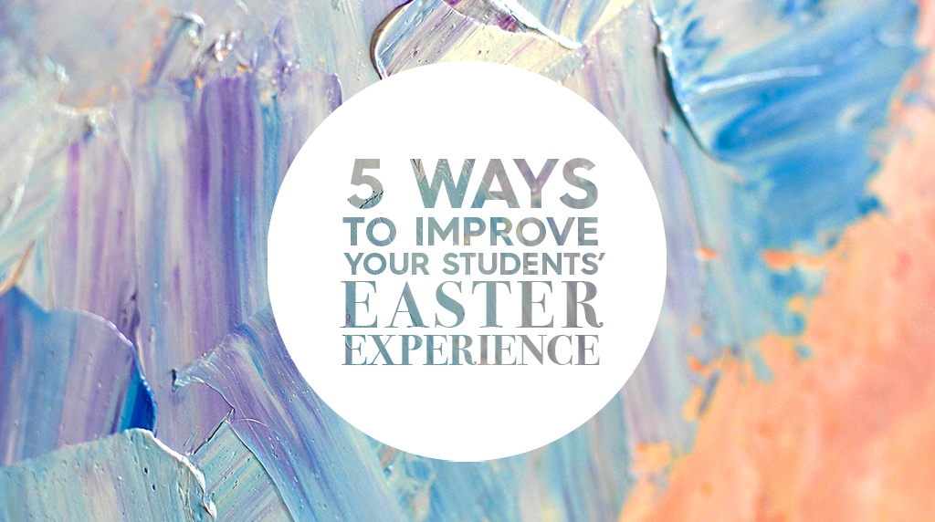 5 Ways to Improve Your Students' Easter Experience