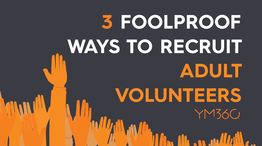 3 Foolproof Ways to Recruit Adult Volunteers