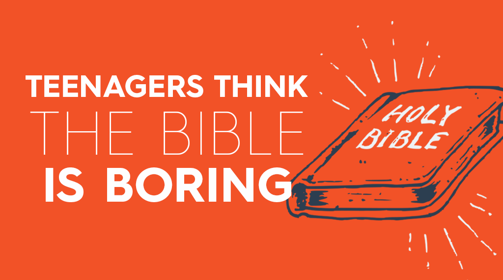 Your Teenagers Think the Bible is Boring