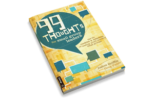 99 Thoughts for Small Group Leaders: Tips for Rookies & Veterans on Leading Youth Ministry Small Groups