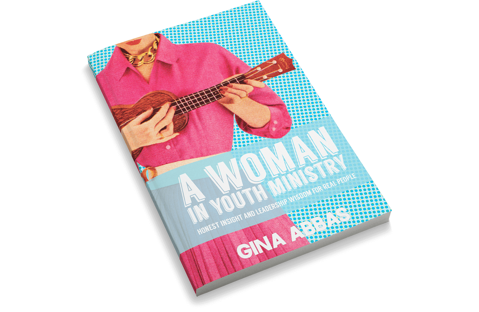 A Woman in Youth Ministry: Honest Insight and Leadership Wisdom for Real People
