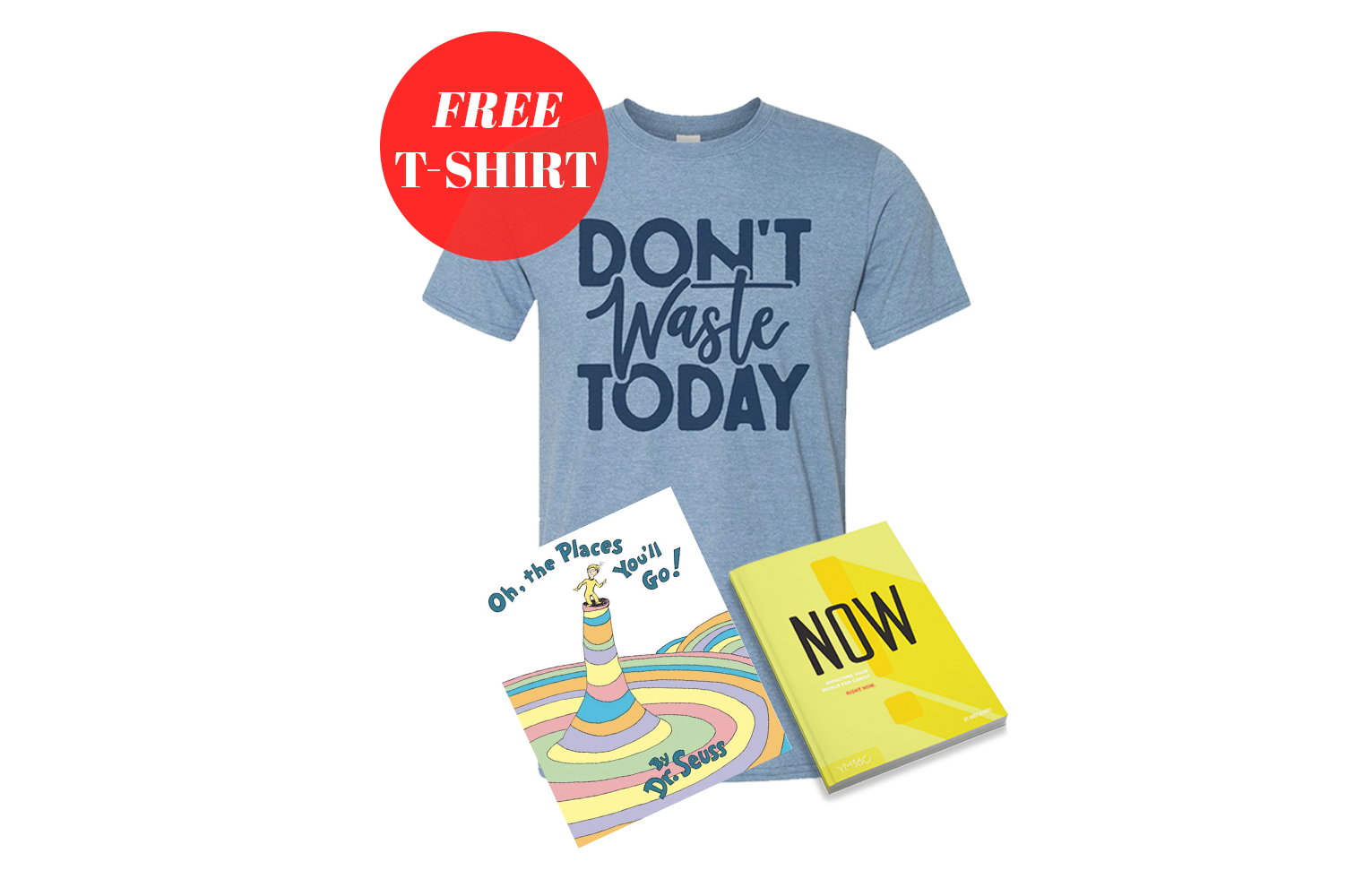 "Order ""NOW"" and ""Oh The Places You'll Go"" and Receive A Free T Shirt"