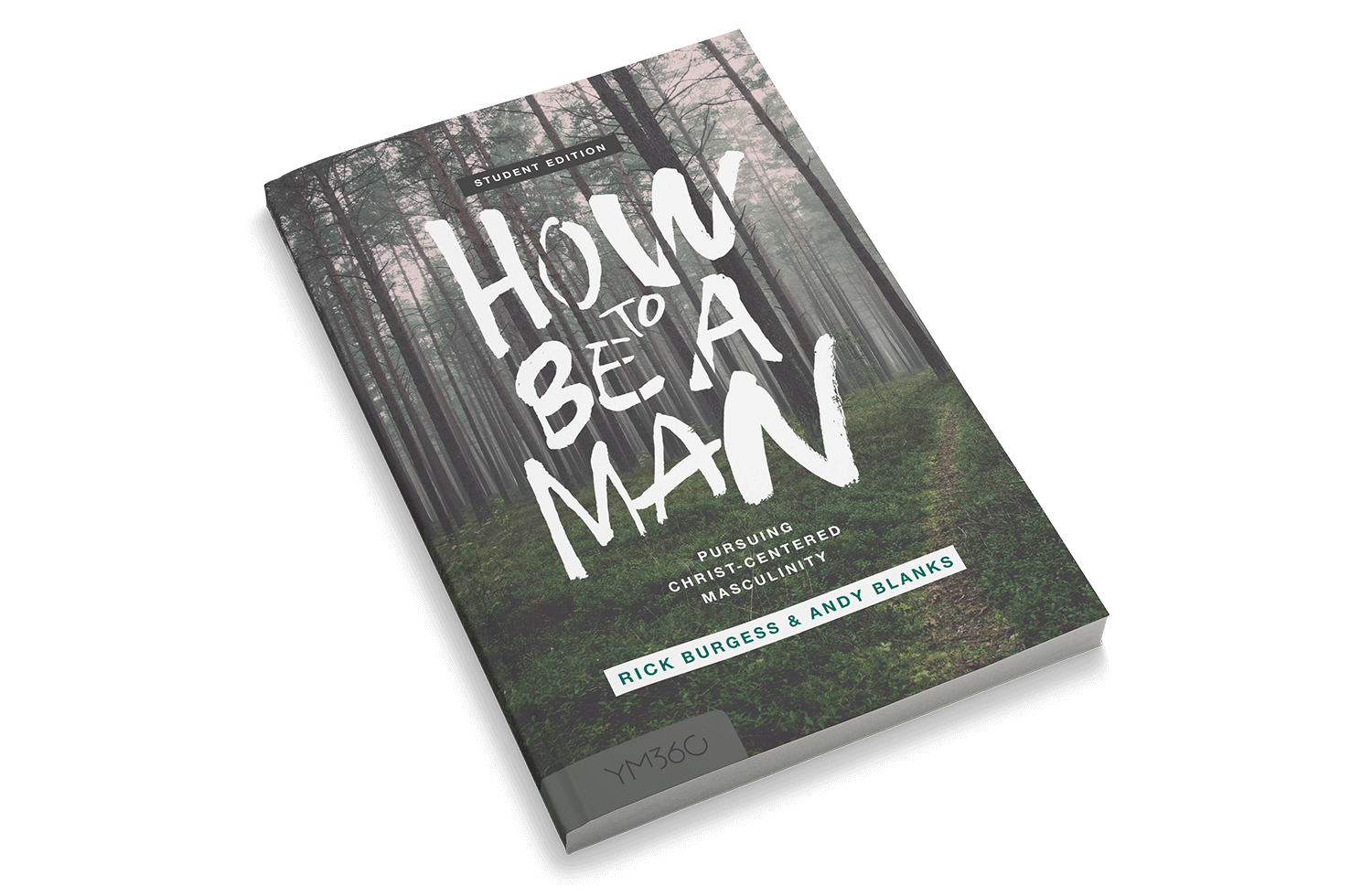 How to Be a Man: Pursuing Christ-centered Masculinity [Student Edition]