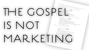 """The Gospel Is Not Marketing"" Script"