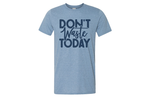 Don't Waste Today Tee