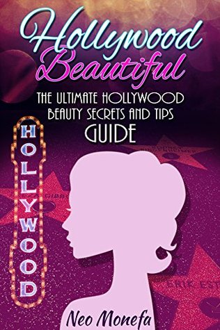 Hollywood Beautiful: The Ultimate Hollywood Celebrity Beauty Secrets and Tips Guide (Celebrity Diet, Helpful Weight Loss, Nutriton, Diet Plan) Paperback – by Neo Monefa