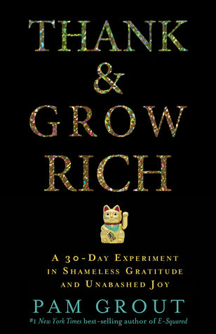 Thank & Grow Rich: A 30-Day Experiment in Shameless Gratitude and Unabashed Joy by Pam Grout