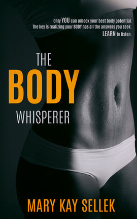 The Body Whisperer: Using the Principles of Integrative Body Conditioning to Create a Strong Body for Life by Mary Kay Sellek