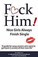 """F*CK Him! - Nice Girls Always Finish Single - """"A guide for sassy women who want to get back in control of their love life"""" (The Truth about his weird behavior, ... of commitment and sudden loss of interest) by Brian Nox"""