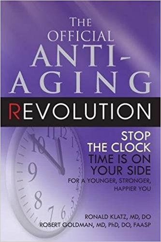 The Official Anti-Aging Revolution: Stop the Clock, Time is on Your Side for a Younger, Stronger, Happier You Paperback – by Ronald Klatz  (Author), Robert Goldman (Author)