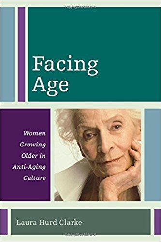 Facing Age: Women Growing Older in Anti-Aging Culture (Diversity and Aging)  by Laura Hurd Clarke