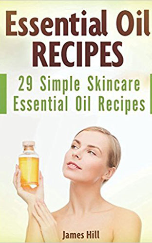 Essential Oil Recipes: 29 Simple Skincare Essential Oil Recipes