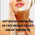 Get Rid of Wrinkles: 10 Face Masks to Get Rid of Wrinkles