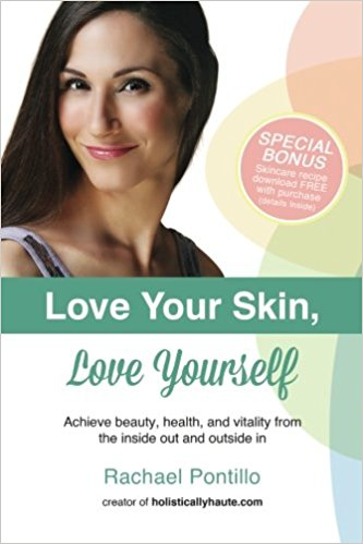 Love Your Skin, Love Yourself: Achieving Beauty, Health, and Vitality from the Inside Out and Outside In