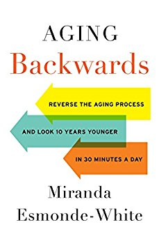 Aging Backwards: Reverse the Aging Process and Look 10 Years Younger in 30 Minutes a Day by Miranda Esmonde-White