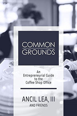 Common Grounds: An Entrepreneurial Guide to the Coffee Shop Office