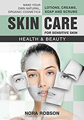 Skin care: For sensitive skin. Lotions, creams, soap and scrubs. Make your own natural, organic cosmetics.: Health & Beauty.