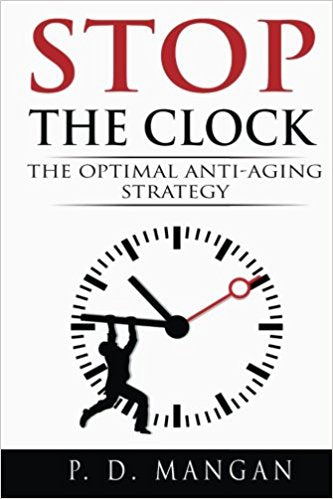 Stop the Clock: The Optimal Anti-Aging Strategy Kindle Edition by P. D. Mangan  (Author)