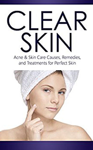 CLEAR SKIN: ACNE and SKIN CARE, causes, remedies, and treatments for PERFECT SKIN (beauty tips, acne cure, acne treatments, skin diet, acne care, acne remedies, facial)
