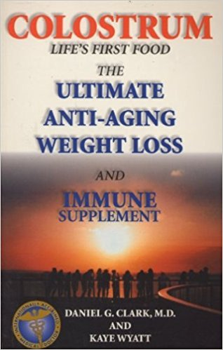 Colostrum : Life's First Food : The Ultimate Anti-Aging Weight Loss and Immune Supplement