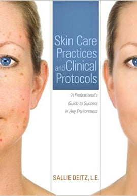 Skin Care Practices and Clinical Protocols: A Professional's Guide to Success in Any Environment 1st Edition