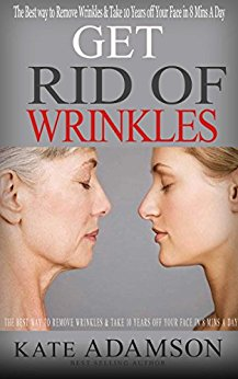 Get Rid of Wrinkles: The Best way to Remove Wrinkles & Take 10 Years off Your Face in 8 Mins a Day (Anti Aging Secrets Book 2) Kindle Edition by Kate Adamson  (Author)