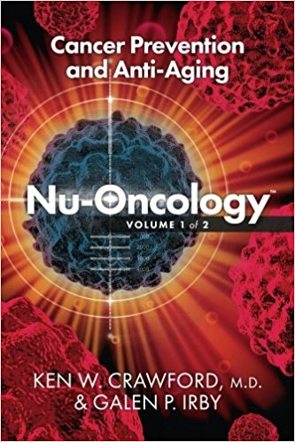 Nu-Oncology; Cancer Prevention and Anti-Aging (Volume 1) by Ken W Crawford MD (Author), Galen P Irby (Contributor)