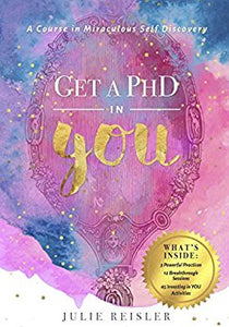 Get a PhD in YOU: A Course in Miraculous Self-Discovery by Julie Reisler