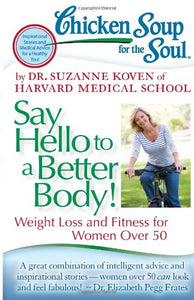 Chicken Soup for the Soul: Say Hello to a Better Body!: Weight Loss and Fitness for Women Over 50 by Dr. Suzanne Koven