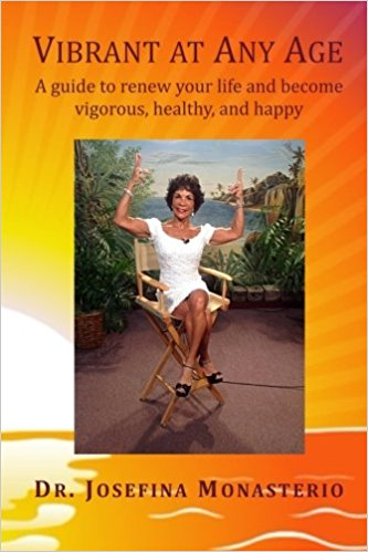 Vibrant at Any Age: A guide to renew your life and become vigorous, healthy, and happy Paperback – by Dr. Josefina Monasterio (Author)