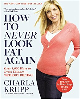 How to Never Look Fat Again: Over 1,000 Ways to Dress Thinner--Without Dieting! Paperback – Bargain Price by Charla Krupp