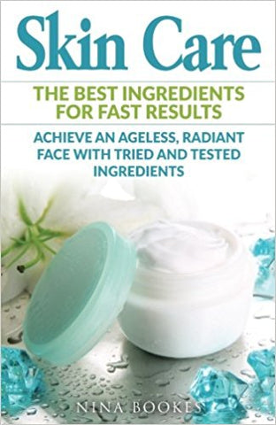 Skin Care: The Best Ingredients For Fast Results Achieve an Ageless, Radiant Face with Tried and Tested Ingredients (Skin Care Recipes, Anti-aging, ... Youthful Skin, DIY Skincare, Beautiful Skin) Paperback –  by Nina Bookes
