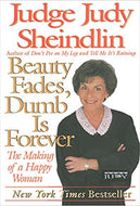 Beauty Fades, Dumb Is Forever: The Making of a Happy Woman Paperback – by Judy Sheindlin