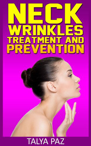 Neck wrinkles treatment and prevention (Natural Treatments Book 2)