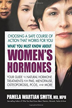 What You Must Know About Women's Hormones by Pamela Wartian M.D. Smith