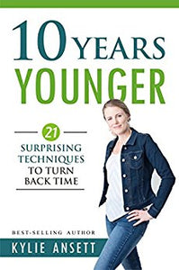 10 Years Younger: 21 Surprising Techniques to Turn Back Time Kindle Edition by Kylie Ansett (Author)