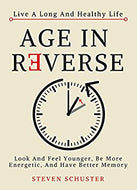 Age in Reverse: Look And Feel Younger, Be More Energetic, And Have Better Memory - Live A Long And Healthy Life by Steven Schuster
