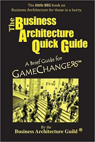 The Business Architecture Quick Guide: A Brief Guide for GameChangers