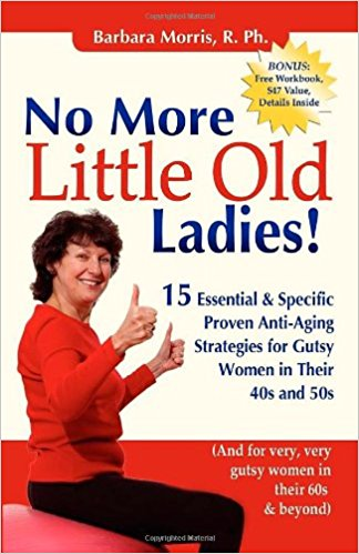 No More Little Old Ladies!: 15 Essential & Specific Proven Anti-Aging Strategies for Gutsy Women in Their 40s and 50s Paperback – by Barbara Morris (Author)
