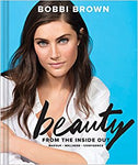 Bobbi Brown Beauty from the Inside Out: Makeup * Wellness * Confidence by Bobbi Brown