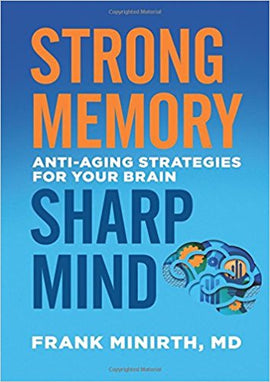 Strong Memory, Sharp Mind: Anti-Aging Strategies for Your Brain Paperback – by Frank M.D. Minirth (Author)