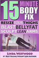 15-Minute Body Fix (3rd Edition): Resize Your Thighs, Blast Belly Fat & Sculpt Lean Arms! (Exercise) by Linda Westwood